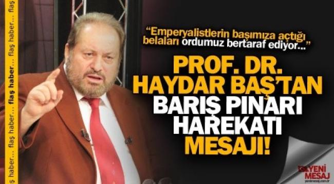 Prof. Dr. Haydar Baş'tan 'Harekât' Mesajı!