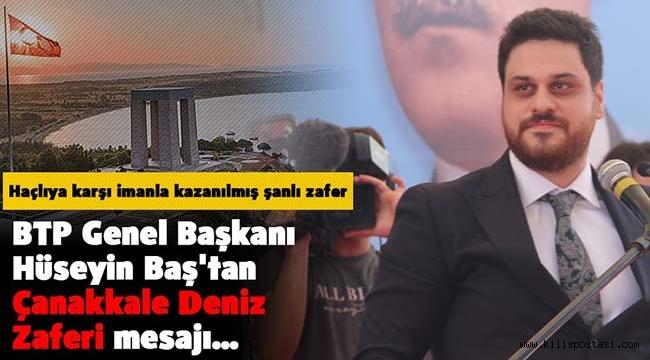 BTP Genel Başkanı Hüseyin Baş'tan Çanakkale Deniz Zaferi Mesajı