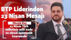 BTP Genel Başkanı Hüseyin Baş'tan 23 Nisan Mesajı