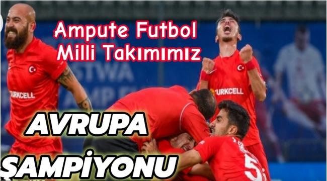 Ampute Futbol Milli Takımımız AVRUPA ŞAMPİYONU
