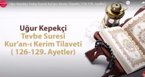 Uğur Kepekçi'den Tevbe Suresi Kur'an-ı Kerim Tilaveti