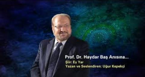 Prof. Dr. Haydar Baş anısına şiir Ey Yar!